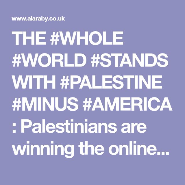 THE #WHOLE #WORLD #STANDS WITH #PALESTINE #MINUS #AMERICA   : Palestinians are winning the online battle for Jerusalem