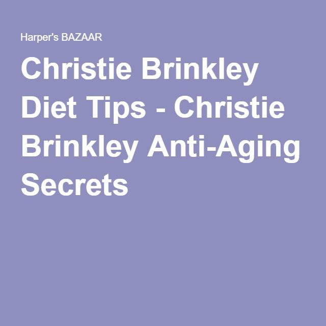 Christie Brinkley Diet Tips - Christie Brinkley Anti-Aging Secrets