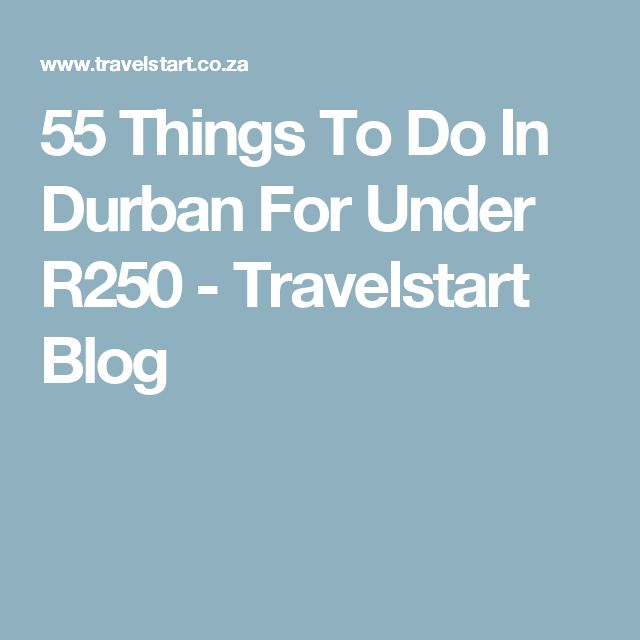 55 Things To Do In Durban For Under R250 - Travelstart Blog