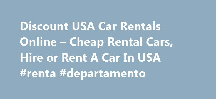 Discount USA Car Rentals Online – Cheap Rental Cars, Hire or Rent A Car In USA #renta #departamento http://rentals.remmont.com/discount-usa-car-rentals-online-cheap-rental-cars-hire-or-rent-a-car-in-usa-renta-departamento/  #rent a car usa # USA Car Rentals Discount Car Rentals Online offers car rental specials, discounts and car rental deals for domestic, city, state, regional, airport, country, province, with international rental car rates and discounts. Discount Car Rentals Online offers…