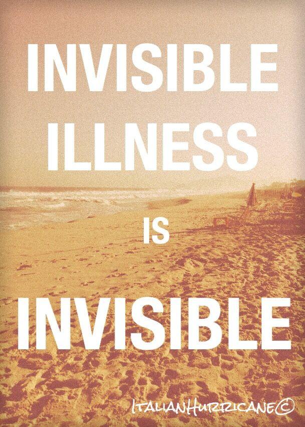 Invisible Illness is Invisible. | Italian Hurricane