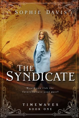 The Syndicate (Timewaves #1) by Sophie Davis • March 1st 2016 • Click on Image for Summary!