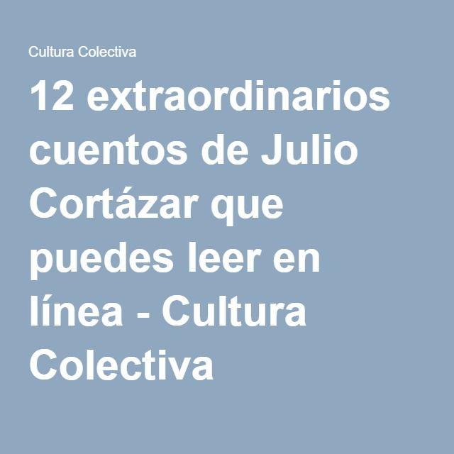 12 extraordinarios cuentos de Julio Cortázar que puedes leer en línea - Cultura Colectiva