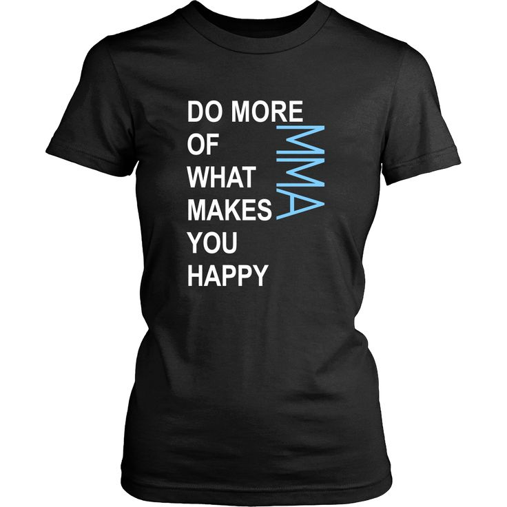 MMA Shirt - Do more of what makes you happy MMA- Sport Gift