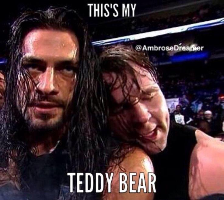 Dean Ambrose- teddy  you  Dean Ambrose  and Roman Reigns  so cute