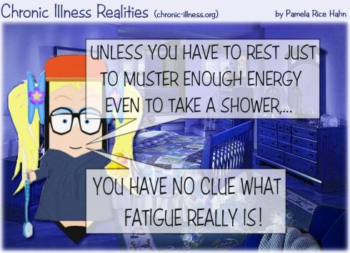"""Multiple Sclerosis ~ Unless you have to rest just to muster enough energy even to take a shower... you have no clue what fatigue really is!"""