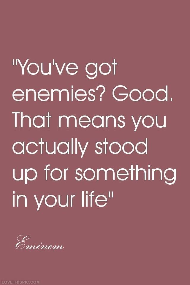 You've got enemies? Good quotes quote quotes and sayings image quotes picture quotes eminem quotes hater quotes