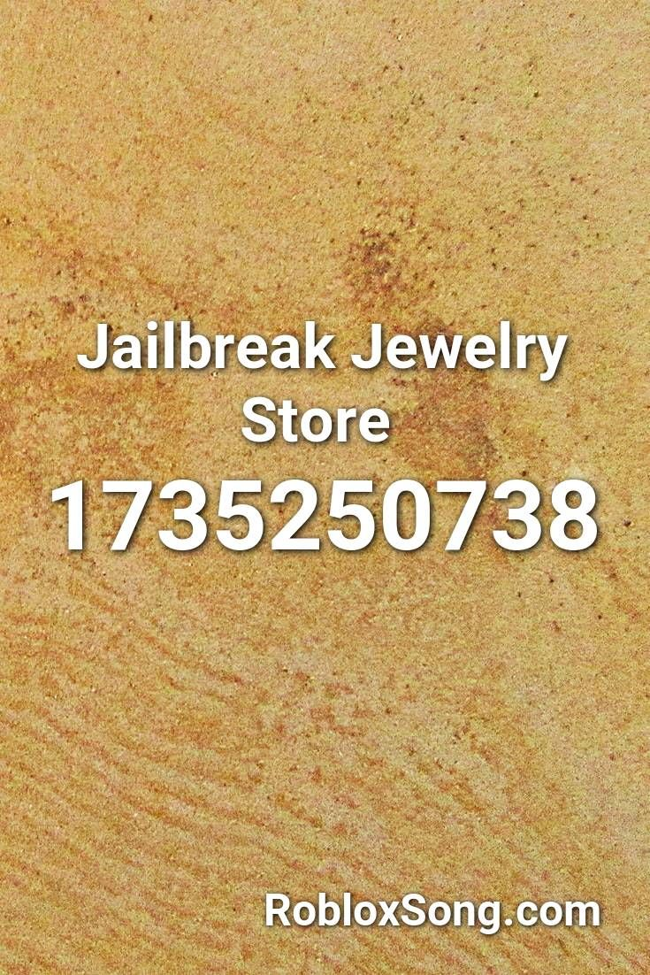 Music Codes Id For Roblox Jailbreak Jailbreak Jewelry Store Roblox Id Roblox Music Codes In 2020 Roblox Radio Song Songs