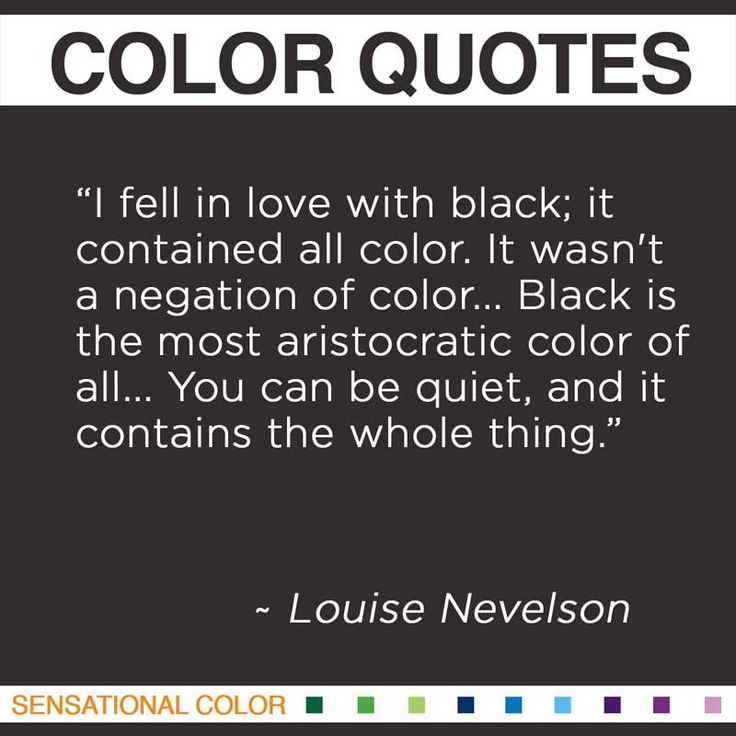 """I fell in love with black; it contained all color. It wasn't a negation of color... Black is the most aristocratic color of all... You can be quiet, and it contains the whole thing."""