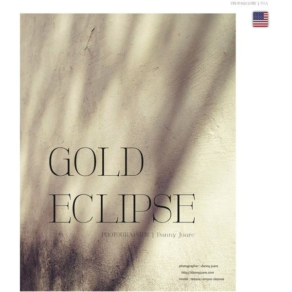 Fashion Faces Editorial Gold Eclipse, July 2013 Shot #3 - MyFDB ❤ liked on Polyvore