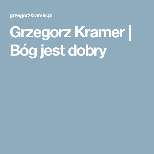 Grzegorz Kramer | Bóg jest dobry