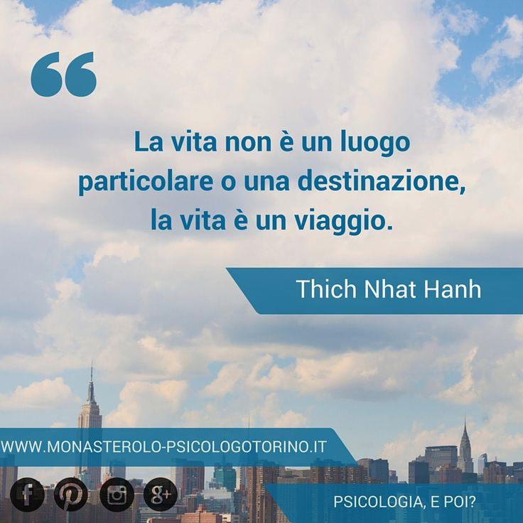 La vita non è un luogo particolare o una destinazione, la vita è un viaggio. #ThichNhatHanh #Aforismi