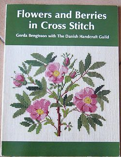 """Flowers and Berries in Cross Stitch"" - by Gerda Bengtsson with The Danish Handcraft Guild"