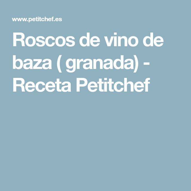 Roscos de vino de baza ( granada) - Receta Petitchef