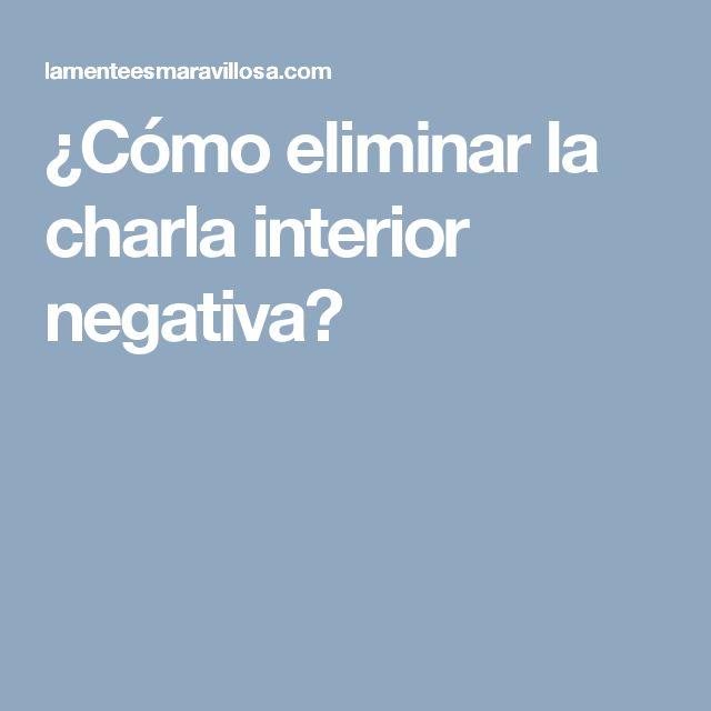 ¿Cómo eliminar la charla interior negativa?