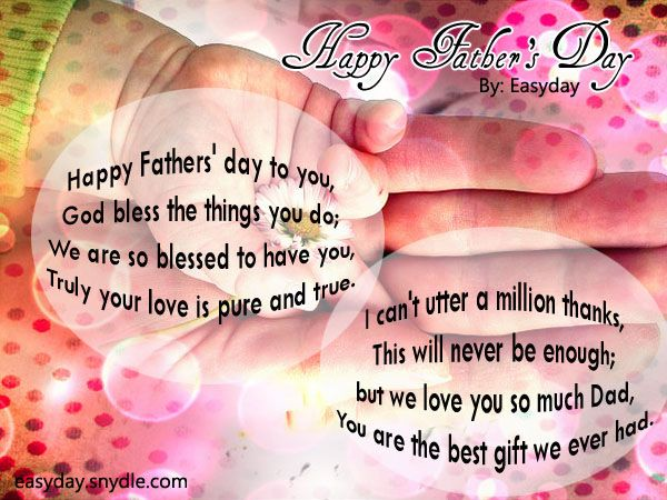 Happy Fathers' day to you, God bless the things you do; We are so blessed to have you, Truly your love is pure and true. BY easyday