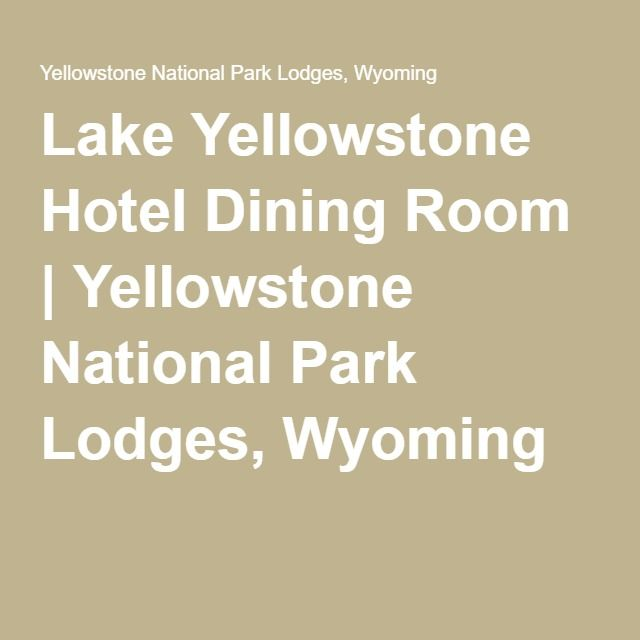Lake Yellowstone Hotel Dining Room  Yellowstone National Park Fair Lake Hotel Dining Room 2018