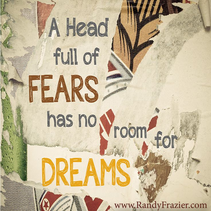 """A head full of FEARS has no room for DREAMS."" ~ Unknown #courage #success"