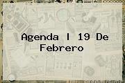 http://tecnoautos.com/wp-content/uploads/imagenes/tendencias/thumbs/agenda-19-de-febrero.jpg 19 de febrero. Agenda | 19 de febrero, Enlaces, Imágenes, Videos y Tweets - http://tecnoautos.com/actualidad/19-de-febrero-agenda-19-de-febrero/