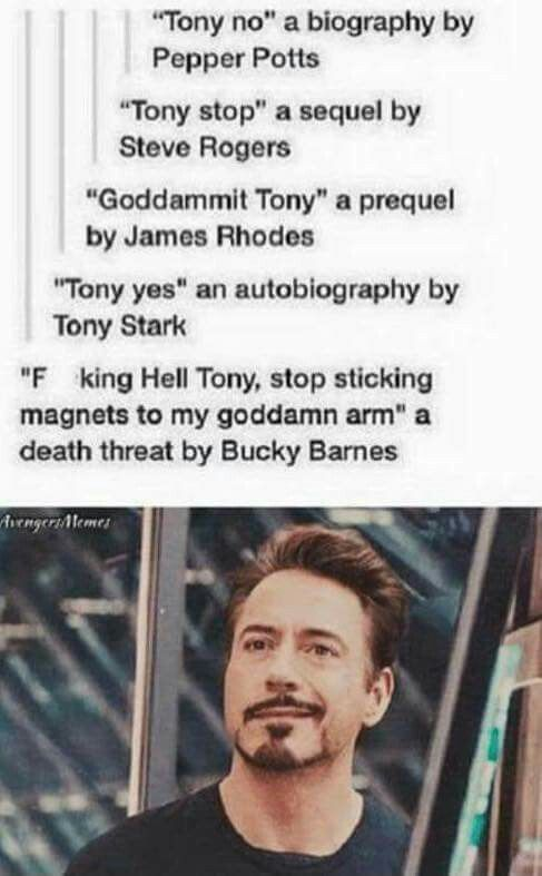and ... Tony Maybe? a Psychoanalysis by Bruce Banners Fuck You Tony a Memoir by Clint Barton and Natasha Romanoff Tony Stark: a Generation of Motherfcking Recklessness a Historicist criticism by Nick Fury Die Tony Die a Postcolonial Fiction by Wanda Maximoff Starks missile: seen that coming? a sensationalist novel by Pietro Maximoff