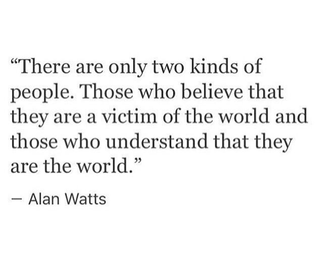 """There are only two kinds of people"" -Alan Watts"