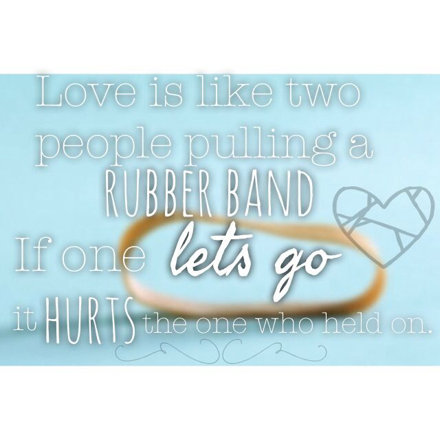 Love is like a rubber band...