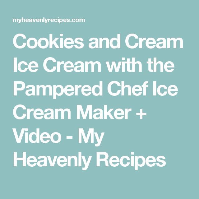 Cookies and Cream Ice Cream with the Pampered Chef Ice Cream Maker + Video - My Heavenly Recipes