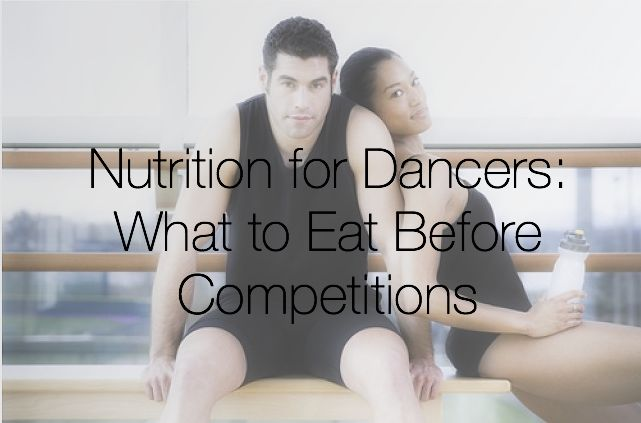 Nutrition for Dancers: What to Eat Before Competitions