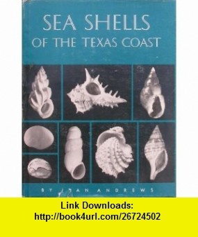 Sea Shells of the Texas Coast Jean Andrews ,   ,  , ASIN: B0010KH1HY , tutorials , pdf , ebook , torrent , downloads , rapidshare , filesonic , hotfile , megaupload , fileserve
