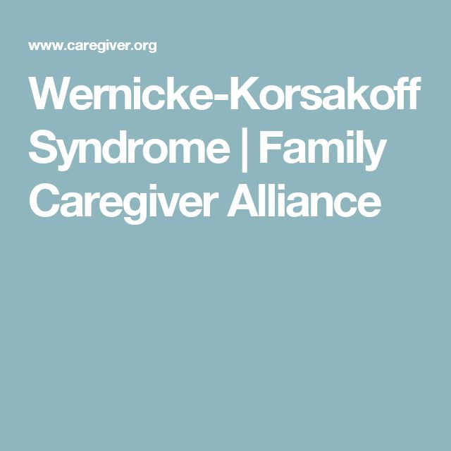 Wernicke-Korsakoff Syndrome | Family Caregiver Alliance