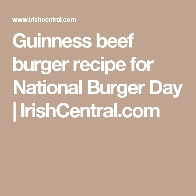 Guinness beef burger recipe for National Burger Day | IrishCentral.com