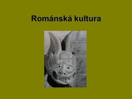 Románská kultura. •románská - od slova Róma = Řím •napodobuje kulturu starověkého Říma •vznikla v Itálii a rozšířila se do Evropy •projevovala se v různých.