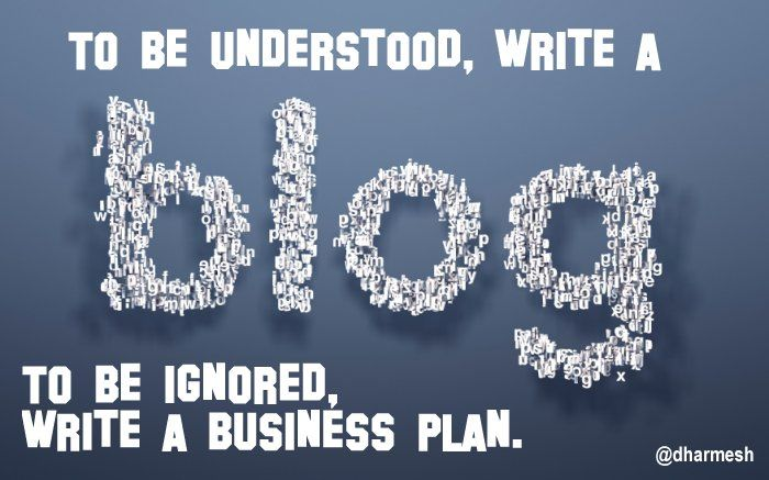 To be understood, write a blog.  To be ignored, write a business plan.