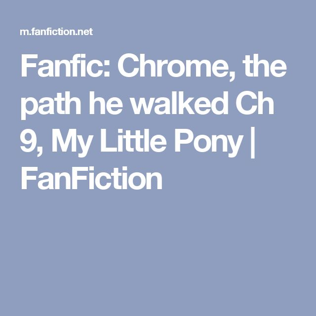 Fanfic: Chrome, the path he walked Ch 9, My Little Pony | FanFiction
