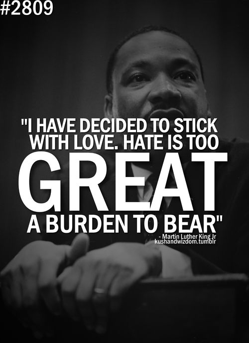 stick with love. hate is too great a burden to bear.: Mlk, Inspiration, Quotes, Martin Luther King, Truth, Nu'Est Jr, King Jr