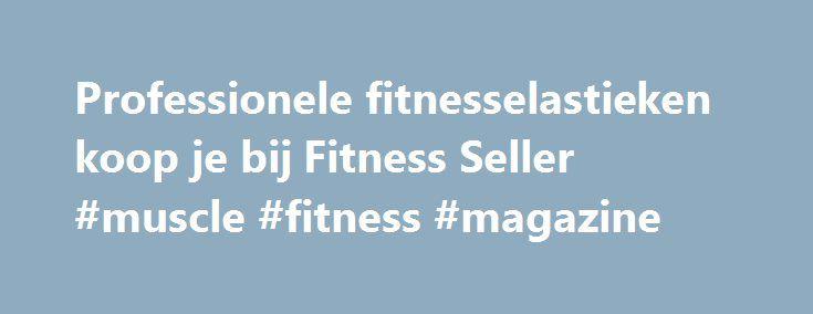 Professionele fitnesselastieken koop je bij Fitness Seller #muscle #fitness #magazine http://fitness.remmont.com/professionele-fitnesselastieken-koop-je-bij-fitness-seller-muscle-fitness-magazine/  Fitnesselastieken Fitnesselastieken Met fitness elastieken, fitness tubes en weerstandsbanden kun je vrijwel alle grote spiergroepen in het hele lichaam trainen. Deze trainingselastieken zijn te gebruiken voor ontzettend veel oefeningen voor de borst, rug, armen, schouders, benen en buik. Met…