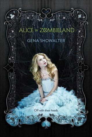 White Rabbit Chronicles #1: Alice in Zombieland by Gena Showalter - 4 stars - YA Paranormal, Horror