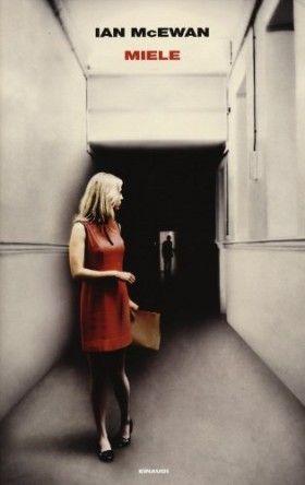 Miele di Ian McEwan. http://sentenziosamente.wordpress.com/2013/04/05/ian-mcewan-miele/