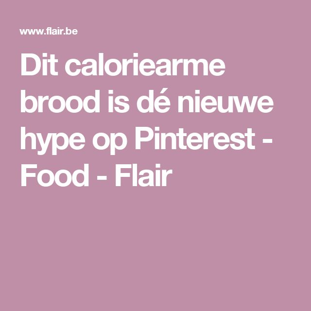 Dit caloriearme brood is dé nieuwe hype op Pinterest - Food - Flair