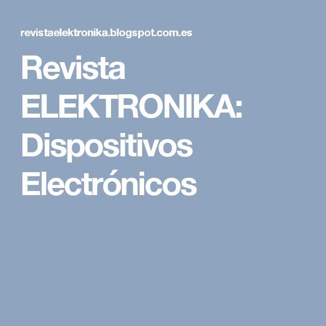 Revista ELEKTRONIKA: Dispositivos Electrónicos