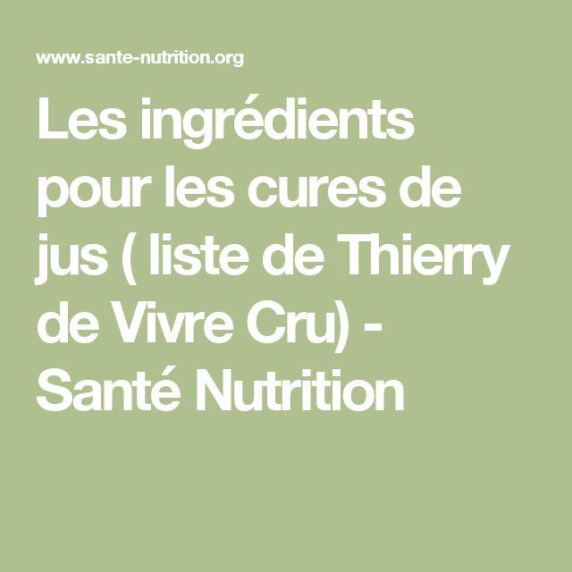 Les ingrédients pour les cures de jus ( liste de Thierry de Vivre Cru) - Santé Nutrition