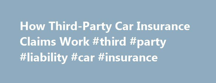 How Third-Party Car Insurance Claims Work #third #party #liability #car #insurance http://germany.nef2.com/how-third-party-car-insurance-claims-work-third-party-liability-car-insurance/  # How Third-Party Car Insurance Claims Work A third-party car accident claim is a claim made by an injured party with an insurance company other than their own. Third-party claims are one of the most common types of car insurance claims made. Read on to learn more about how they work. Making a Third-Party…