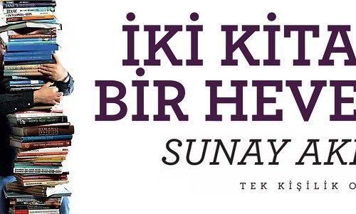 Sunay Akın İki Kitap Bir Heves'le 15 ve 16 Ocak'ta İzmir'de | İzmir'de Sanat