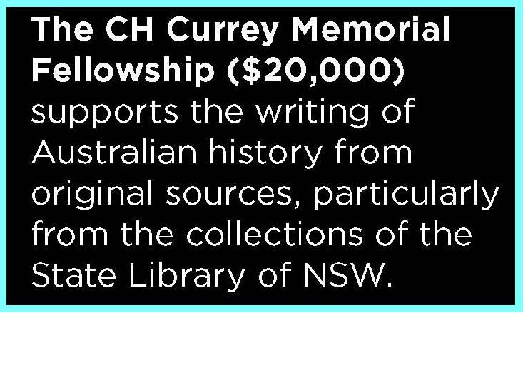 C.H Currey Memorial Fellowships. For the writing of Australian history from original sources, preferably making use of the State Library's resources.  Applications close 21 October 2013.
