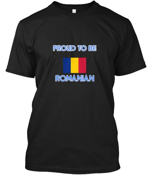Proud To Be Romanian Black T-Shirt Front - This is the perfect gift for someone who loves Romanian. Thank you for visiting my page (Related terms: I Heart Romania,Romania,Romanian,Romania Travel,I Love My Country,Romania Flag, Romania Map,Romania  #Romanian, #Romanianshirts...)