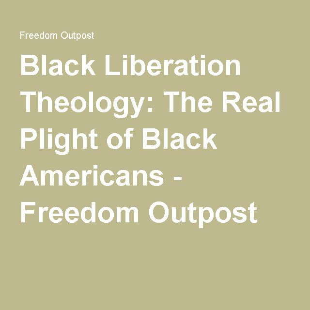 Black Liberation Theology: The Real Plight of Black Americans - Freedom Outpost
