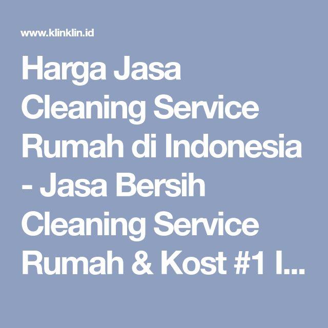 Harga Jasa Cleaning Service Rumah di Indonesia - Jasa Bersih Cleaning Service Rumah & Kost #1 Indonesia
