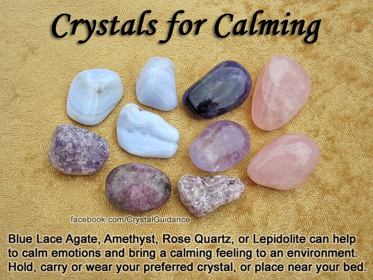 Calming.Hold, carry, or wear your preferred crystal. You can also place your favorite calming crystal(s) near your bed or in any room that you'd like to create a calming atmosphere.