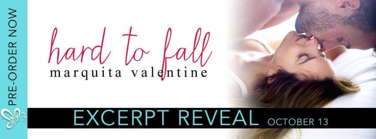 Excerpt Reveal - Hard to Fall by Marquita Valentine @marquitaval     Hard to Fall (Take the Fall #4) by Marquita Valentine  Release Date: October 18 2016               Excerpt:  You distract me too. Ever since Tijuana I cant get your off my mind.  The tape flies out of my hand. You mean you...  He glances around the room then brings his sexy gaze back to me. What I mean is that I want something different and youre it.  Nose scrunching I sit back a little. You want different as in weird?  I…