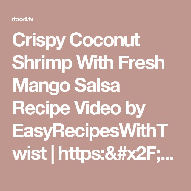 Crispy Coconut Shrimp With Fresh Mango Salsa Recipe Video by EasyRecipesWithTwist | https://ifood.tv/